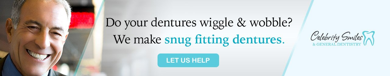 Do your dentures wiggle and wobble? We make snug fitting dentures.